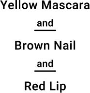 Yellow Mascara and Brown Nail and Red Lip