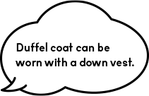 Duffel coat can beworn with a down vest.