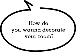How do you wanna decorate your room?