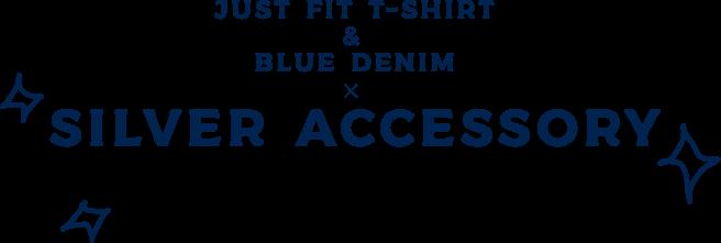 JUST FIT T-SHIRT & BLUE DENIM ✕ SILVER ACCESSORY