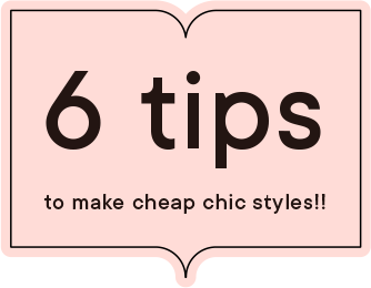 6 tips to make cheap chic styles!!