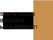 SANTA CLAUS BROUGHT ME A PRESENT!